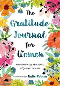 The Gratitude Journal for Women (Find Happiness and Peace in 5 Minutes a Day) by Katherine Furman, Katie Vernon, 9781939754462