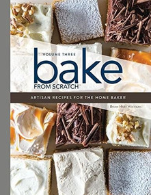 Bake from Scratch (Vol 3) (Artisan Recipes for the Home Baker) by Brian Hart Hoffman, 9781940772592