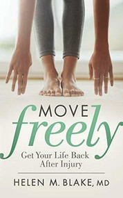 Move Freely (Get Your Life Back After Injury) by MD Blake, Helen M., 9781642794588