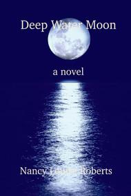 Deep Water Moon by Nancy Louise Roberts, 9781543956788