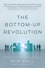 The Bottom-up Revolution (Mastering the Emerging World of Connectivity) by Rob Kall, 9780825308956