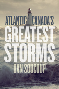 Atlantic Canada's Greatest Storms by Daniel Soucoup, 9781771087711