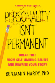 Personality Isn't Permanent (Break Free from Self-Limiting Beliefs and Rewrite Your Story) by Benjamin Hardy, 9780593083314