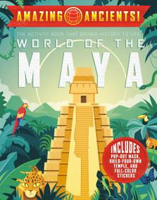 Amazing Ancients! World of the Maya by Elaine A. Kule, DGPH Stufio, 9780593093061