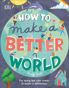 How to Make a Better World (For Every Kid Who Wants to Make a Difference) by Keilly Swift, Jamie Margolin, 9781465490872
