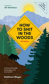 How to Shit in the Woods, 4th Edition (An Environmentally Sound Approach to a Lost Art) by Kathleen Meyer, Bill McKibben, 9781984857132