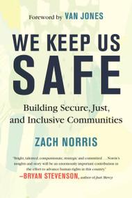 We Keep Us Safe (Building Secure, Just, and Inclusive Communities) by Zach Norris, Van Jones, 9780807029701