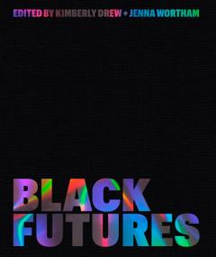 Black Futures by Kimberly Drew, Jenna Wortham, 9780399181139