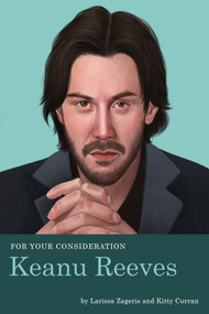 For Your Consideration: Keanu Reeves by Larissa Zageris, Kitty Curran, 9781683691518