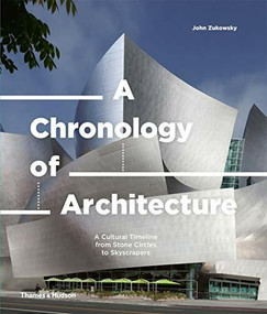 A Chronology of Architecture (A Cultural Timeline from Stone Circles to Skyscrapers) by John Zukowsky, 9780500343562