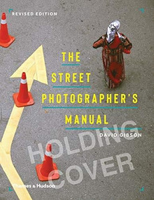 The Street Photographer's Manual - 9780500545263 by David Gibson, Matt Stuart, 9780500545263