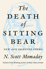 The Death of Sitting Bear (New and Selected Poems) by N. Scott Momaday, 9780062961150