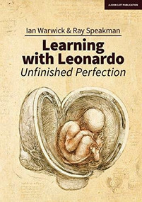 Learning with Leonardo (Unfinished Perfection - What does Da Vinci tell us about making children cleverer?) by Ian Warwick, 9781911382973