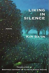 Liking in Silence: Poems of Kim Sa-In by Sa-in Kim, Susan Hwang, Brother Anthony of Taizi, 9781945680342