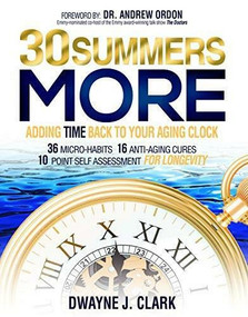 30 Summers More (Adding Time Back to Your Aging Clock) by Dwayne J. Clark, 9781944194628