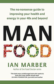 ManFood (Eat to Fight Disease and Boost Your Health in Your 40s and Beyond) by Ian Marber, 9780349421643