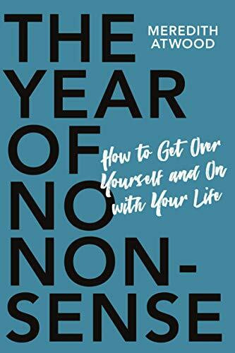 The Year of No Nonsense (How to Get Over Yourself and On with Your Life) by Meredith Atwood, 9780738285535