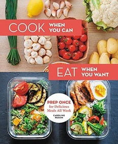 Cook When You Can, Eat When You Want (Prep Once for Delicious Meals All Week) by Caroline Pessin, 9780762495085