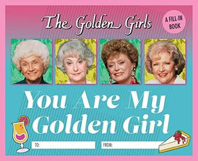 The Golden Girls: You Are My Golden Girl (A Fill-In Book) (Miniature Edition) by Christine Kopaczewski, 9780762496440