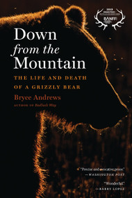 Down from the Mountain (The Life and Death of a Grizzly Bear) - 9780358299271 by Bryce Andrews, 9780358299271