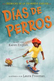 Días de perros (Crónicas de la Primaria Carver, Libro 1) by Karen English, Laura Freeman, Aurora Humaran, Leticia Monge, 9780358213703