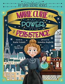 Marie Curie and the Power of Persistence by Karla Valenti, Annalisa Beghelli, Micaela Crespo Quesada, 9781728213569