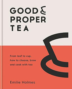 Good & Proper Tea (How to make, drink and cook with tea) by Emilie Holmes, Ben Benton, 9780857837660