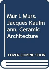 MUR l murs. Jacques Kaufmann, Ceramic Architecture by Luca Pattaroni, 9788874398898