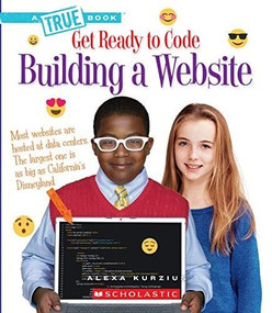 Building a Website (A True Book: Get Ready to Code) (Library Edition) by Alexa Kurzius, 9780531127322