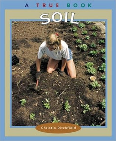 Soil (A True Book: Natural Resources) by Christin Ditchfield, 9780516293684