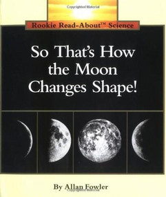 So That's How the Moon Changes Shape! (Rookie Read-About Science: Space Science) by Allan Fowler, 9780516449173