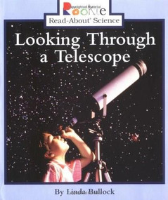 Looking Through a Telescope (Rookie Read-About Science: Physical Science: Previous Editions) by Linda Bullock, 9780516279060