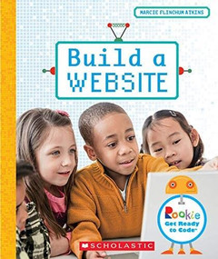 Build a Website (Rookie Get Ready to Code) (Library Edition) by Marcie Flinchum Atkins, 9780531132265