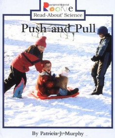 Push and Pull (Rookie Read-About Science: Physical Science: Previous Editions) by Patricia J. Murphy, 9780516268644
