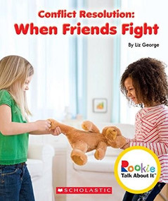 Conflict Resolution: When Friends Fight (Rookie Talk About It) by Elizabeth George, 9780531213810