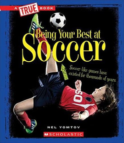 Being Your Best at Soccer (A True Book: Sports and Entertainment) (Library Edition) by Nel Yomtov, 9780531232613