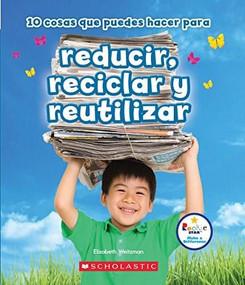 10 cosas que puedes hacer para reducir, reciclar y reutilizar (Rookie Star: Make a Difference) (Library Edition) - 9780531228609 by Elizabeth Weitzman, 9780531228609