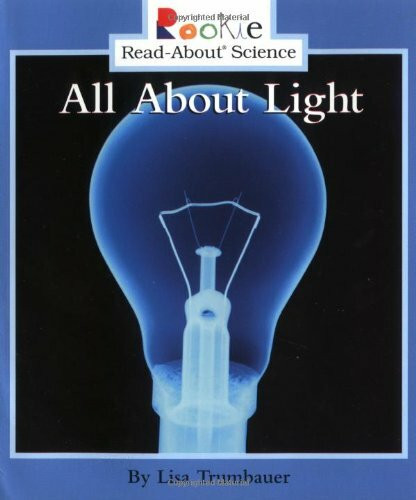 All About Light (Rookie Read-About Science: Physical Science: Previous Editions) by Lisa Trumbauer, 9780516258423