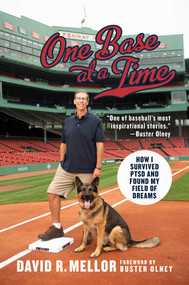 One Base at a Time (How I Survived PTSD and Found My Field of Dreams) by David R. Mellor, Buster Olney, 9781642932522