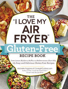 "The ""I Love My Air Fryer"" Gluten-Free Recipe Book (From Lemon Blueberry Muffins to Mediterranean Short Ribs, 175 Easy and Delicious Gluten-Free Recipes) by Michelle Fagone, 9781507210413"