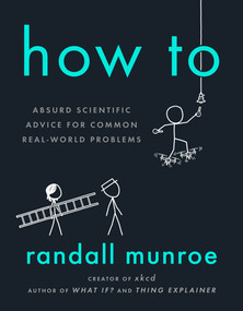 How To (Absurd Scientific Advice for Common Real-World Problems) by Randall Munroe, 9780525537090