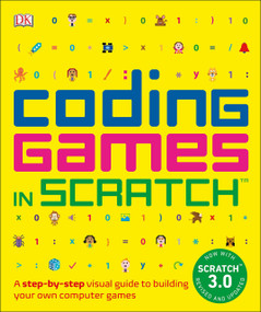 Coding Games in Scratch (A Step-by-Step Visual Guide to Building Your Own Computer Games) - 9781465477330 by Jon Woodcock, 9781465477330