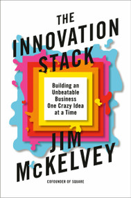 The Innovation Stack (Building an Unbeatable Business One Crazy Idea at a Time) by Jim McKelvey, 9780593086735