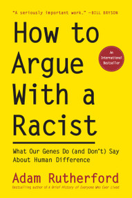 How to Argue With a Racist (What Our Genes Do (and Don't) Say About Human Difference) by Adam Rutherford, 9781615196715
