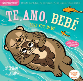 Indestructibles: Te amo, bebé / Love You, Baby (Chew Proof · Rip Proof · Nontoxic · 100% Washable (Book for Babies, Newborn Books, Safe to Chew)) by Stephan Lomp, Amy Pixton, 9781523509881