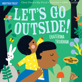 Indestructibles: Let's Go Outside! (Chew Proof · Rip Proof · Nontoxic · 100% Washable (Book for Babies, Newborn Books, Safe to Chew)) by Ekaterina Trukhan, Amy Pixton, 9781523509867