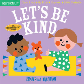 Indestructibles: Let's Be Kind (Chew Proof · Rip Proof · Nontoxic · 100% Washable (Book for Babies, Newborn Books, Safe to Chew)) by Ekaterina Trukhan, Amy Pixton, 9781523509874