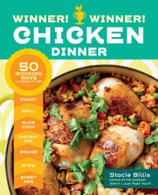 Winner! Winner! Chicken Dinner (50 Winning Ways to Cook It Up!) by Stacie Billis, 9781635861563