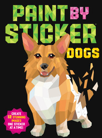 Paint by Sticker: Dogs (Create 12 Stunning Images One Sticker at a Time!) by Workman Publishing, 9781523509652