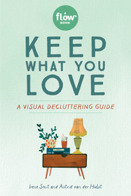 Keep What You Love (A Visual Decluttering Guide) (Miniature Edition) by Irene Smit, Astrid van der Hulst, Editors of Flow magazine, Lotte Dirks, 9781523509430